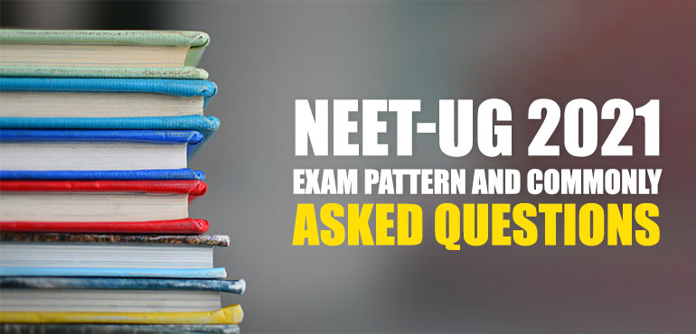 NEET-UG 2021 Exam pattern and Commonly Asked Questions
