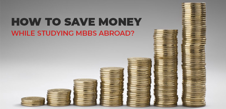 5 Ways To Save Money While Studying MBBS Abroad
