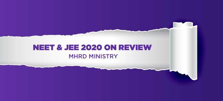NEET & JEE 2020 on review: MHRD Ministry
