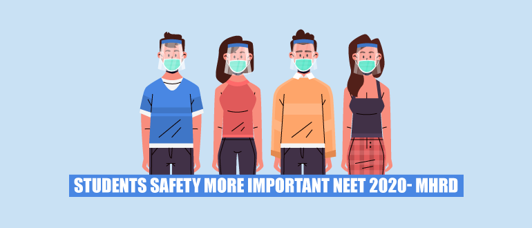 Students safety more important NEET 2020- MHRD