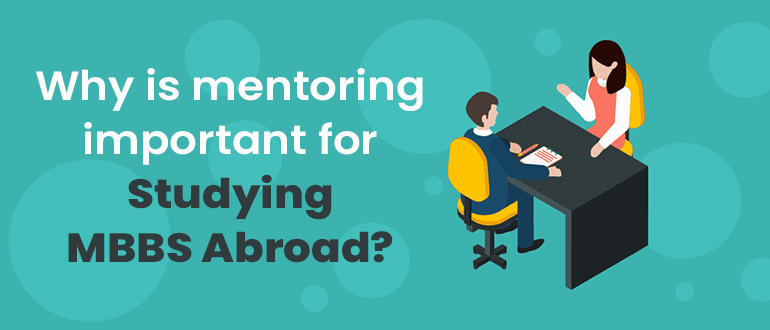 Why is mentoring important for Studying MBBS Abroad?