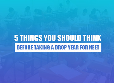 5 Things You Should Think Before Taking A Drop Year For NEET