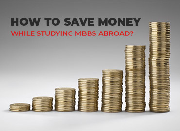 How To Save Money While Studying MBBS Abroad?