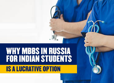Why MBBS In Russia For Indian Students Is A Lucrative Option