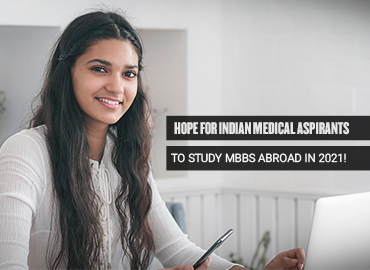 Hope for Indian medical aspirants to study MBBS abroad in 2021!