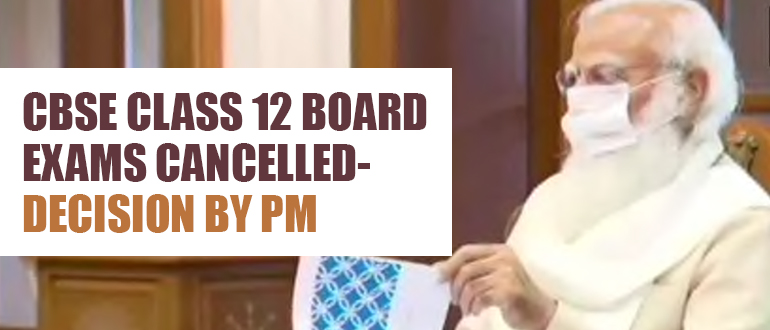 CBSE Class 12 Board Exams cancelled- Decision by PM