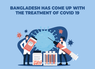 Bangladesh has come up with the treatment of COVID 19