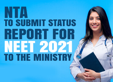 NTA to Submit Status Report for NEET 2021 Exam to the Ministry